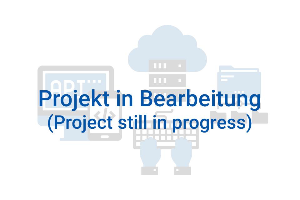 Projekt in Bearbeitung (Project still in progress)